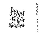 say yes to new adventures... | Shutterstock .eps vector #1038568450