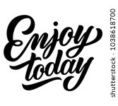 hand lettering enjoy today text ... | Shutterstock .eps vector #1038618700