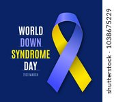 world down syndrome day. ribbon ... | Shutterstock . vector #1038675229