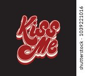 kiss me. vector handwritten... | Shutterstock .eps vector #1039221016