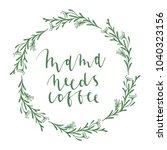 hand written mam needs coffee   Shutterstock .eps vector #1040323156