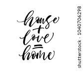 house   love   home phrase. ink ...   Shutterstock .eps vector #1040706298
