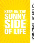 keep on the sunny side of life. ...