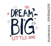 dream big little one slogan....   Shutterstock .eps vector #1043066209