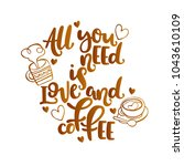 all you need is love and coffee.... | Shutterstock .eps vector #1043610109