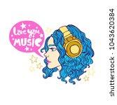 love you music. beautiful girl. ... | Shutterstock .eps vector #1043620384