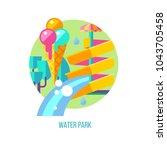 water park. vector illustration ... | Shutterstock .eps vector #1043705458