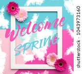 welcome spring themed pastel... | Shutterstock . vector #1043973160
