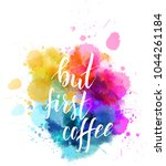 but first coffee hand lettering ...   Shutterstock .eps vector #1044261184