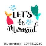 lets be mermaid. inspirational... | Shutterstock .eps vector #1044512260