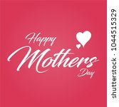 happy mothers day lettering.... | Shutterstock .eps vector #1044515329