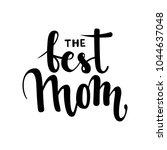 the best mom. hand drawn brush... | Shutterstock . vector #1044637048