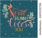 some bunny loves you lettering. ... | Shutterstock .eps vector #1045153708
