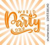 hand written world party day.... | Shutterstock .eps vector #1045538140