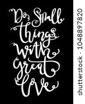 do small thing with great love. ... | Shutterstock .eps vector #1048897820