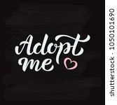 adopt me   hand lettering sing...   Shutterstock .eps vector #1050101690