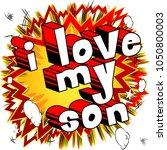 i love my son   comic book... | Shutterstock .eps vector #1050800003