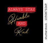 always stay humble and kind.... | Shutterstock .eps vector #1050873269
