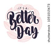 its a better day quotes... | Shutterstock .eps vector #1051015673