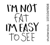 i am not fat  i am easy to see. ...   Shutterstock .eps vector #1051069808