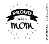proud to be a mom. isolated... | Shutterstock .eps vector #1051128440