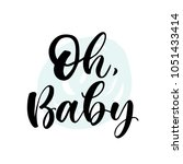 Oh, Baby. Lettering for babies clothes and nursery decorations (bags, posters, invitations, cards, pillows). Brush calligraphy isolated on white background. Overlay for photo album.      Shutterstock vector #1051433414