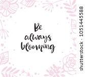 Be Always Blooming. Flower...