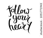 follow your heart. hand written ...   Shutterstock .eps vector #1051771943