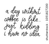 a day without coffee is like ... | Shutterstock .eps vector #1051827200