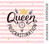 queen of procrastination. hand... | Shutterstock .eps vector #1053092618
