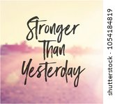 quote   stronger than yesterday | Shutterstock . vector #1054184819