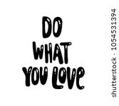 do what you love monochrome... | Shutterstock .eps vector #1054531394