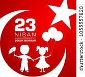 23 nisan cocuk baryrami.... | Shutterstock . vector #1055557820