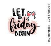 let the friday begin. funny... | Shutterstock .eps vector #1055705084