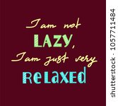 i am not lazy  i am just very... | Shutterstock .eps vector #1057711484
