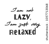 i am not lazy  i am just very... | Shutterstock .eps vector #1057713068