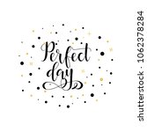 perfect day. lettering.... | Shutterstock .eps vector #1062378284