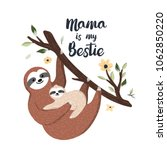 Stock vector mama is my bestie cute mother sloth holding baby and hanging on the tree adorable animal 1062850220