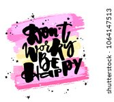 dont worry be happy.dry brush... | Shutterstock . vector #1064147513