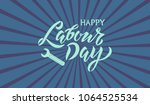 happy labour day handwritten... | Shutterstock .eps vector #1064525534