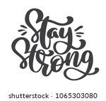 stay strong text.  hand drawn... | Shutterstock . vector #1065303080