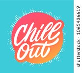 chill out. vector lettering. | Shutterstock .eps vector #1065436619