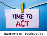 Small photo of Text sign showing Time To Act. Conceptual photo Action Moment Strategy Deadline Perform Start Effort Acting written on White Note Paper hanging with rope on the plain background Clip.