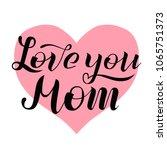 love you mom lettering on white ... | Shutterstock .eps vector #1065751373