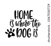 home is where the dog is.... | Shutterstock .eps vector #1067030729