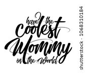 i have the coolest mommy in...   Shutterstock .eps vector #1068310184