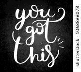you got this. hand drawn raster ... | Shutterstock . vector #1068866078