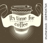 it s time for coffee. vector... | Shutterstock .eps vector #1069434764