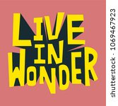 live in wonder inspirational... | Shutterstock . vector #1069467923