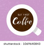 """hand drawn """"but first coffee""""... 